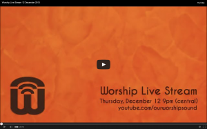 Worship Live Stream 12 Dec 2013