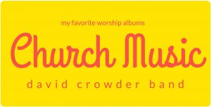 My favorite worship albums: Church Music by Crowder
