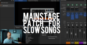 Building a Mainstage patch for slow songs