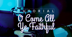 Tutorial and charts for O Come All Ye Faithful