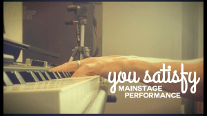 You Satisfy performance with Mainstage