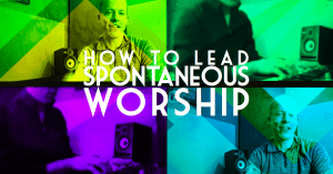 How to lead spontaneous worship