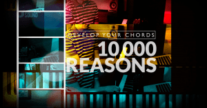 Develop your chords: 10,000 Reasons