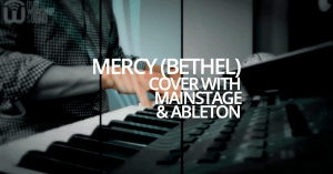 Mercy (Bethel) – cover with Mainstage & Ableton